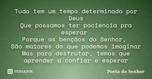 Tudo Tem Um Tempo Determinado Por Deus Poeta Do Senhor