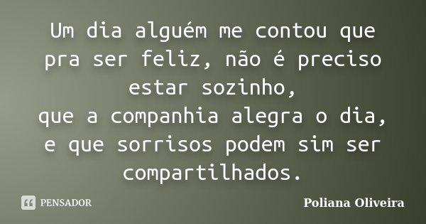 Um Dia Alguém Me Contou Que Pra Ser Poliana Oliveira
