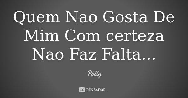 Quem Nao Gosta De Mim Com Certeza Nao... Polly