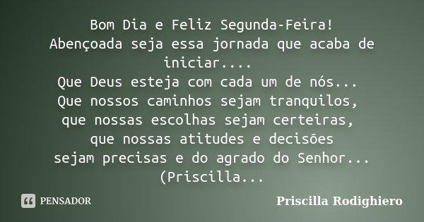Bom Dia E Feliz Segunda Feira Priscilla Rodighiero