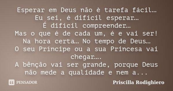 Esperar Em Deus Não è Tarefa Fácil Priscilla Rodighiero