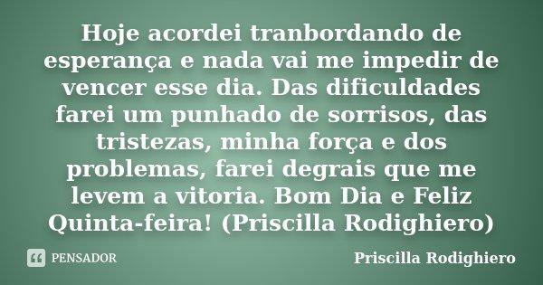 Hoje Acordei Tranbordando De Esperança Priscilla Rodighiero