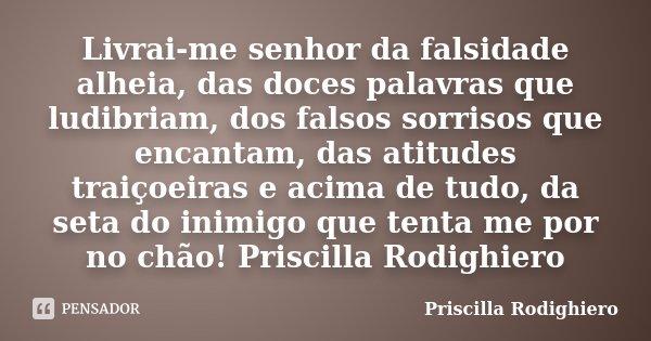 Livrai Me Senhor Da Falsidade Alheia Priscilla Rodighiero