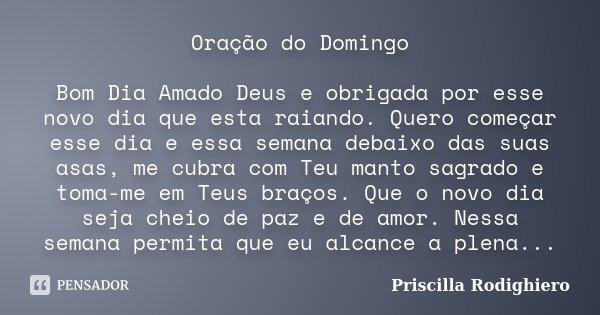 Oração Do Domingo Bom Dia Amado Deus E Priscilla Rodighiero