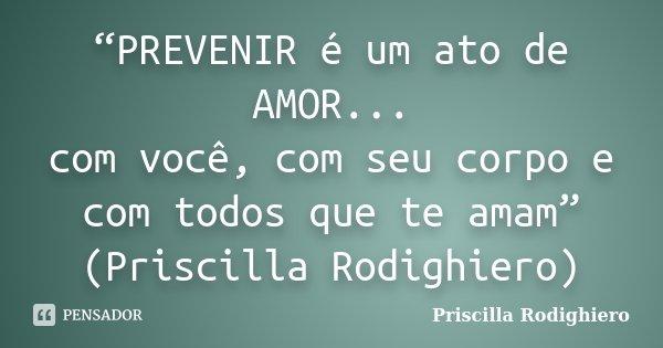 Prevenir é Um Ato De Amor Com Priscilla Rodighiero