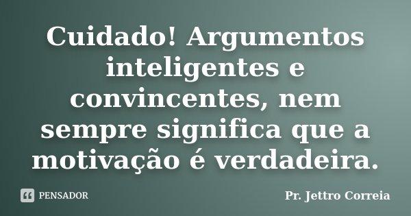 Cuidado Argumentos Inteligentes E Pr Jettro Correia