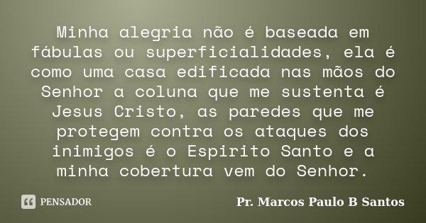 Minha Alegria Não é Baseada Em Pr Marcos Paulo B Santos