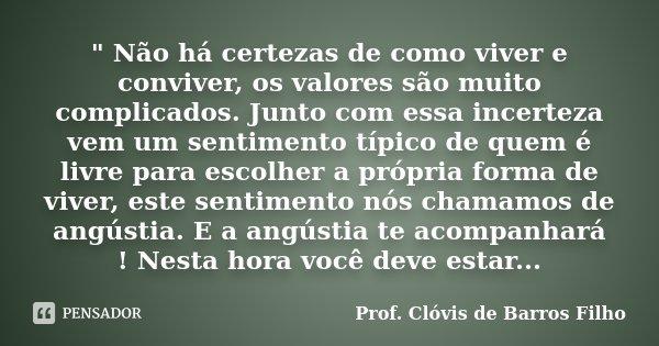 Não Há Certezas De Como Viver E Prof Clóvis De Barros Filho