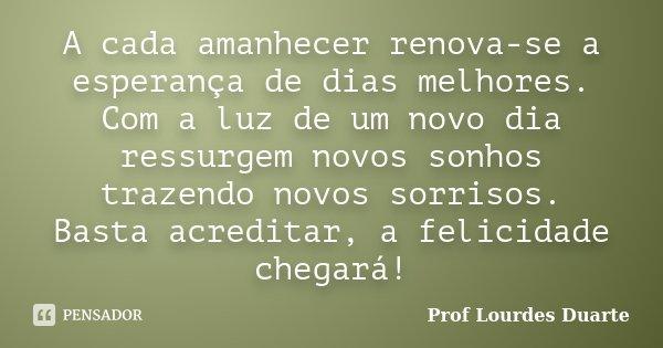 A Cada Amanhecer Renova Se A Esperança Prof Lourdes Duarte