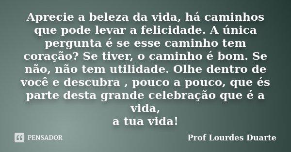 Aprecie A Beleza Da Vida Há Caminhos Prof Lourdes Duarte