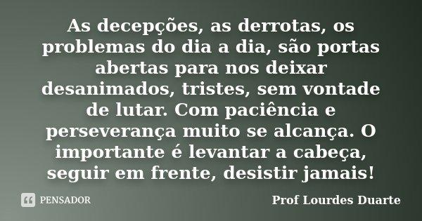 As Decepções As Derrotas Os Prof Lourdes Duarte