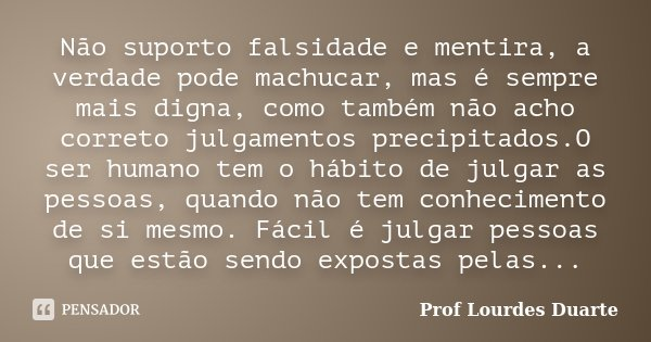 Não Suporto Falsidade E Mentira A Prof Lourdes Duarte