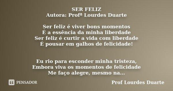 Ser Feliz Autora Profª Lourdes Duarte Prof Lourdes Duarte