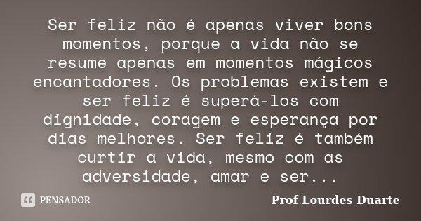Ser Feliz Não é Apenas Viver Bons Prof Lourdes Duarte