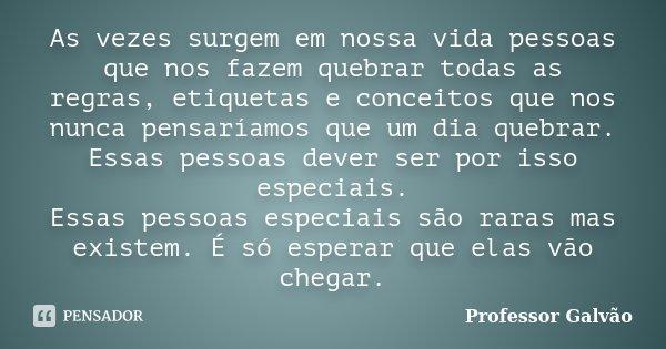 As Vezes Surgem Em Nossa Vida Pessoas Professor Galvão