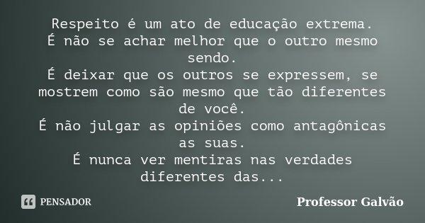 Respeito é Um Ato De Educação Professor Galvão