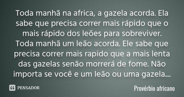 Toda Manhã Na Africa A Gazela Acorda Provérbio Africano