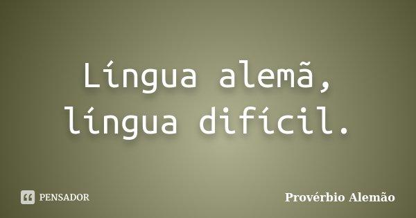 Língua alemã, língua difícil.... Frase de provérbio alemão.