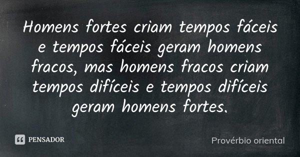 proverbio_oriental_homens_fortes_criam_t