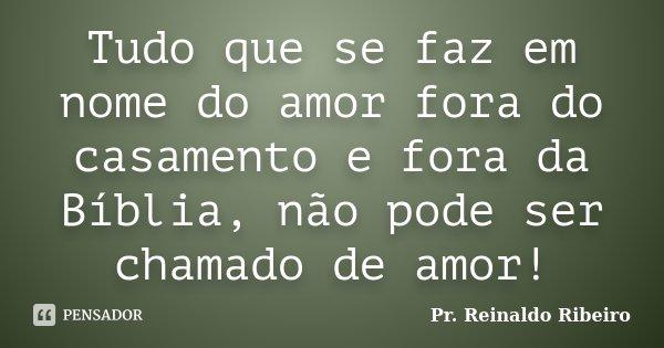 Tudo Que Se Faz Em Nome Do Amor Fora Do Pr Reinaldo Ribeiro