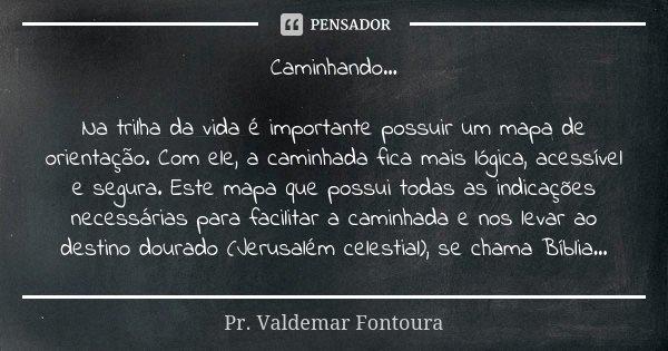 Caminhando Na Trilha Da Vida é Pr Valdemar Fontoura