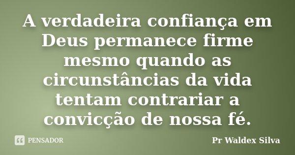 A Verdadeira Confiança Em Deus Pr Waldex Silva