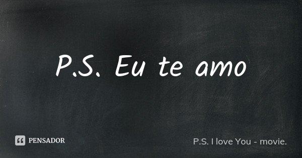 P.S. Eu te amo... Frase de P.S. I love You - movie..
