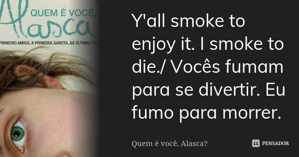 Yall Smoke To Enjoy It I Smoke To Quem é Você Alasca