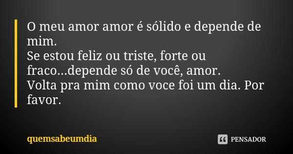 O Meu Amor Amor é Sólido E Depende De Quemsabeumdia