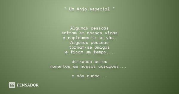 """"""" Um Anjo especial """" Algumas pessoas entram em nossas vidas e rapidamente se vão. Algumas pessoas tornam-se amigas e ficam um tempo... deixando belos ... Frase de Desconhecido."""