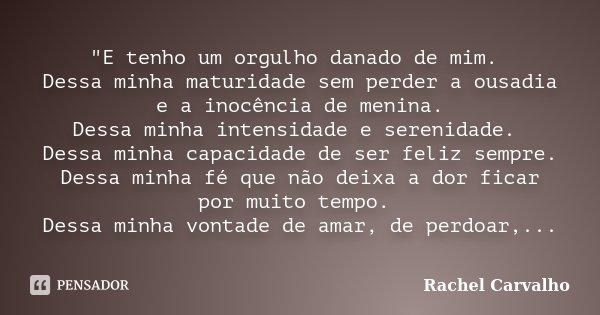E Tenho Um Orgulho Danado De Mim Rachel Carvalho