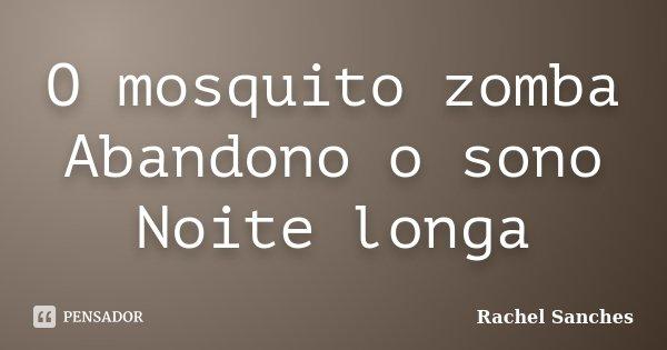 O mosquito zomba Abandono o sono Noite longa... Frase de Rachel Sanches.