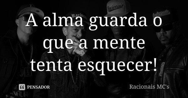 Frases De Racionais Mc S: A Alma Guarda O Que A Mente Tenta... Racionais MC's