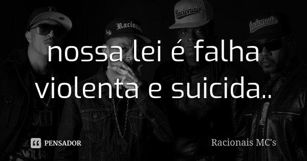 nossa lei é falha violenta e suicida..... Frase de racionais Mc s.