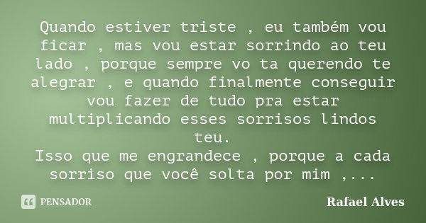 Tu Ta Triste Porque: Quando Estiver Triste, Eu Também Vou... Rafael Alves