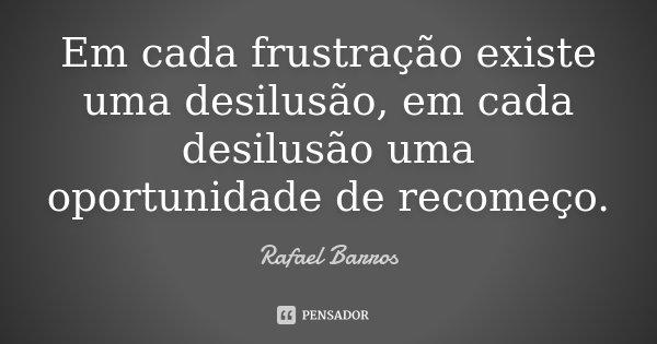 Desilusao De Mensagem: Em Cada Frustração Existe Uma... Rafael Barros