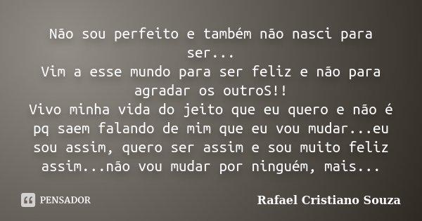 Não Sou Perfeito E Também Não Nasci Rafael Cristiano Souza