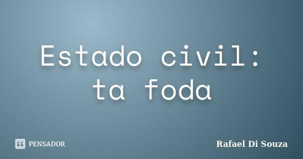Estado civil: ta foda... Frase de Rafael Di souza.