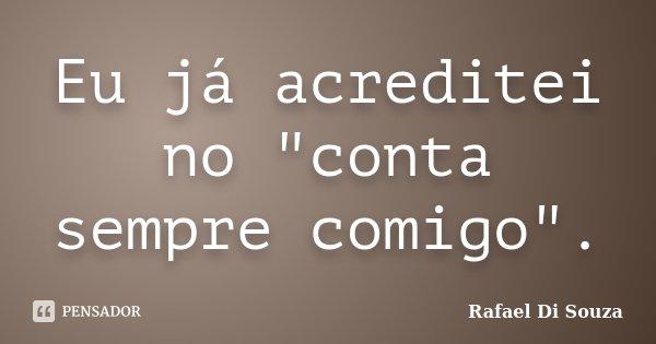 "Eu já acreditei no ""conta sempre comigo"".... Frase de Rafael Di Souza."