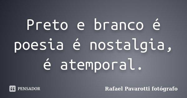 Preto E Branco é Poesia é Nostalgia Rafael Pavarotti