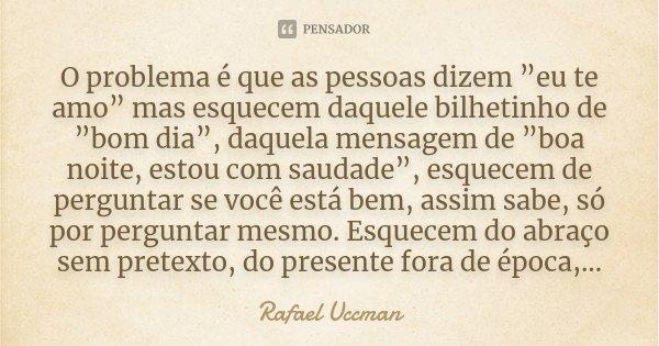 O Problema é Que As Pessoas Dizem Rafael Uccman