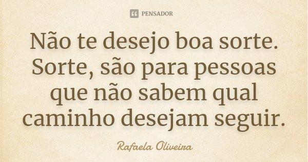Não Te Desejo Boa Sorte Sorte São Rafaela Oliveira