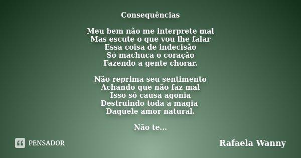 O Amor Faz A Gente Enlouquecer Faz A Gente Dizer Coisas: Consequências Meu Bem Não Me... Rafaela Wanny