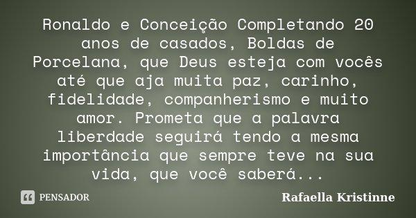 Ronaldo e Conceição Completando 20 anos de casados, Boldas de Porcelana, que Deus esteja com vocês até que aja muita paz, carinho, fidelidade, companherismo e m... Frase de Rafaella Kristinne.