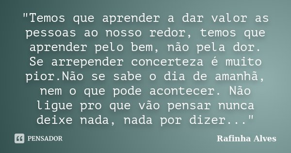 Temos Que Aprender A Dar Valor As Rafinha Alves