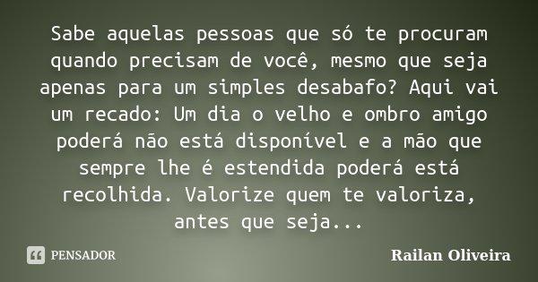 Sabe Aquelas Pessoas Que Só Te Procuram Railan Oliveira
