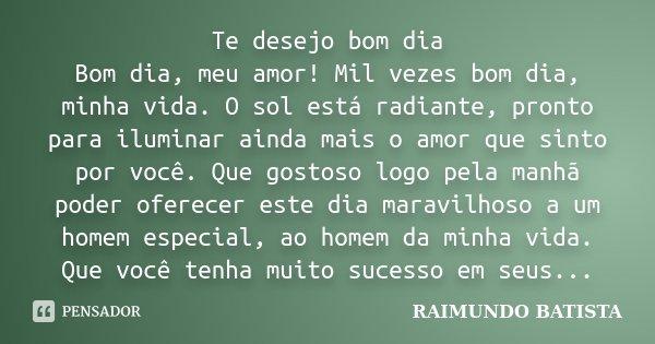 Te Desejo Bom Dia Bom Dia Meu Amor Mil Raimundo Batista