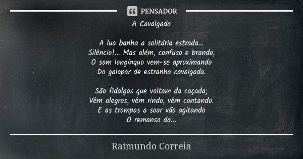 A Cavalgada A Lua Banha A Solitária Raimundo Correia
