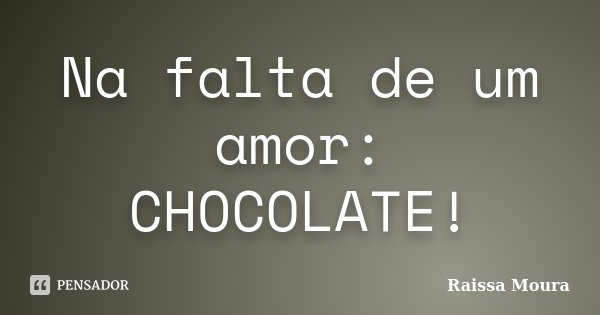 Na Falta De Um Amor Chocolate Raissa Moura