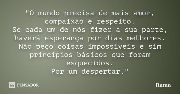 """Melhores Frases Do Mundo De Amor: """"O Mundo Precisa De Mais Amor,... Rama"""
